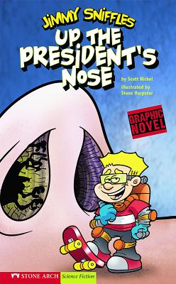 Up the President's Nose: Jimmy Sniffles by Scott Nickel