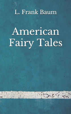 American Fairy Tales: (Aberdeen Classics Collection) by L. Frank Baum