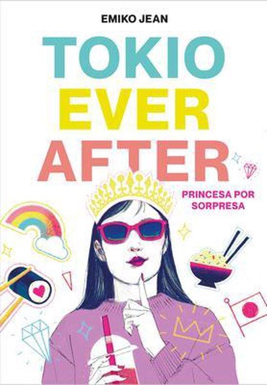 Tokyo Ever After. Princesa Por Sorpresa by Emiko Jean