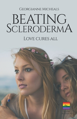 Beating Scleroderma, Love Cures All: A Lesbian Romance by Annette Meyers, Georgianne Micheals