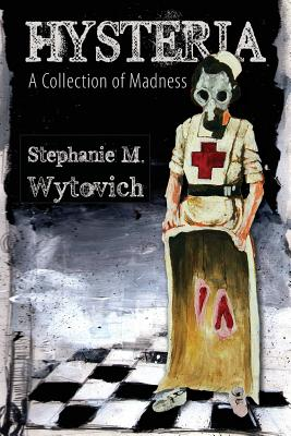 Hysteria: A Collection of Madness by Stephanie M. Wytovich