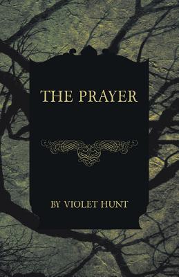 The Prayer by Violet Hunt