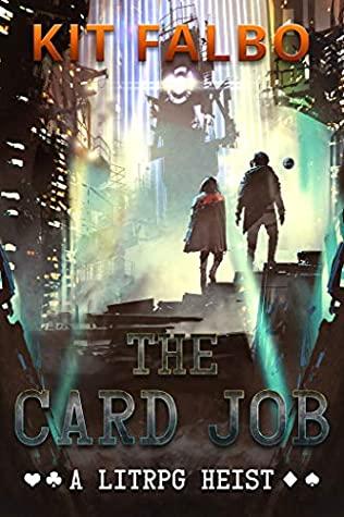 The Card Job: A LitRPG Heist by Kit Falbo