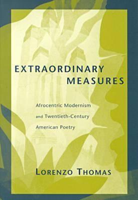Extraordinary Measures: Afrocentric Modernism and 20th-Century American Poetry by Lorenzo Thomas