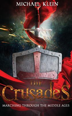 The Crusades: Marching Through The middle Ages by Michael Klein