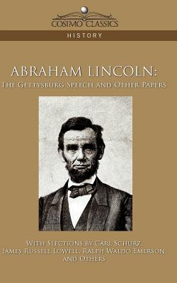 Abraham Lincoln: The Gettysburg Speech and Other Papers by Ralph Waldo Emerson, Carl Schurz, James Russell Lowell
