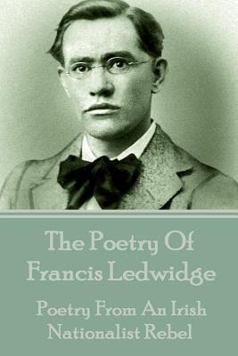 The Poetry Of Francis Ledwidge by Francis Ledwidge