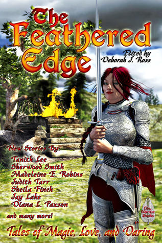 The Feathered Edge by Deborah J. Ross, Sherwood Smith, Judith Tarr, Dave Smeds, Kari Sperring, Samantha Henderson, K.D. Wentworth, Shannon Page, Madeleine J. Robins, Diana L. Paxson, Rosemary Hawley Jarman, Jay Lake, Sean McMullen, Tanith Lee, Sheila Finch
