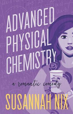 Advanced Physical Chemistry: A Romantic Comedy by Susannah Nix