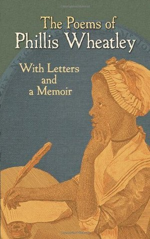 The Poems of Phillis Wheatley: With Letters and a Memoir by Phillis Wheatley
