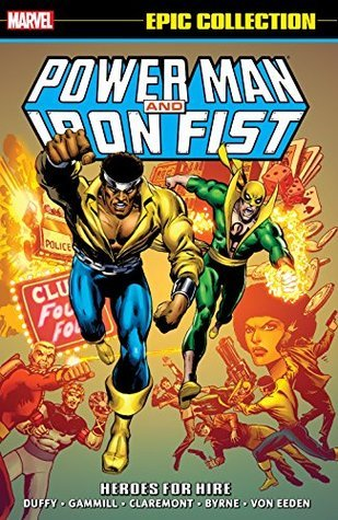 Power Man & Iron Fist Epic Collection Vol. 1: Heroes for Hire by Trevor Von Eeden, John Byrne, Jo Duffy, Kerry Gammill, Chris Claremont