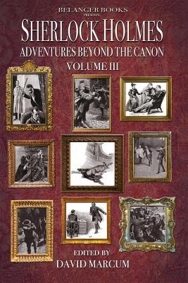 Sherlock Holmes: Adventures Beyond the Canon Volume III by Daniel D. Victor, Phoebe Belanger, Will Murray