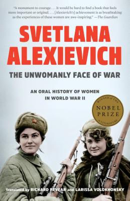 The Unwomanly Face of War: An Oral History of Women in World War II by Svetlana Alexievich