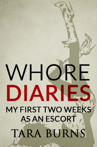 Whore Diaries: My First Two Weeks As An Escort by Tara Burns