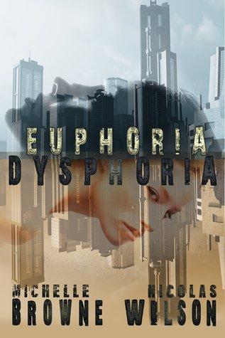 Euphoria/Dysphoria by Nicolas Wilson, Michelle Browne