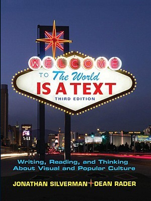 The World is a Text: Writing, Reading and Thinking About Visual and Popular Culture by Dean Rader, Jonathan Silverman