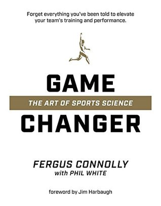 Game Changer: The Art of Sports Science by Jim Harbaugh, Fergus Connolly, Phil White