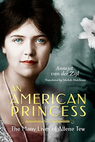 An American Princess: The Many Lives of Allene Tew by Michele Hutchison, Annejet van der Zijl