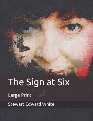 The Sign at Six: Large Print by Stewart Edward White