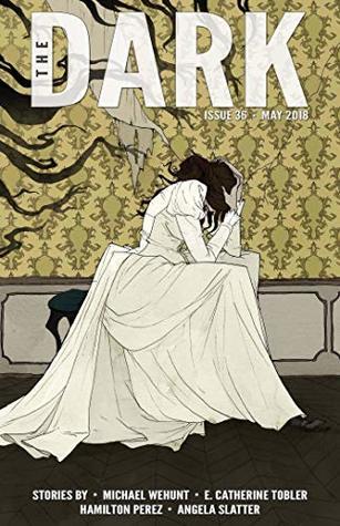 The Dark Issue 36 by E. Catherine Tobler, Michael Wehunt, Hamilton Perez, Angela Slatter