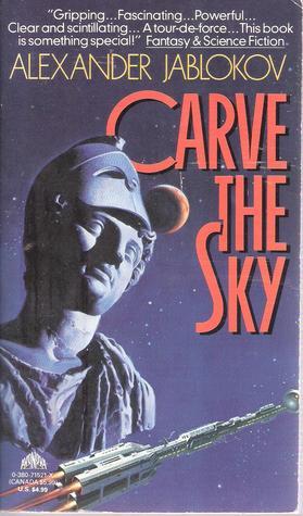 Carve the Sky by Alexander Jablokov
