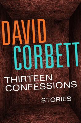 Thirteen Confessions: Stories by David Corbett