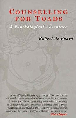 Counselling for Toads: A Psychological Adventure by Kenneth Grahame, Robert De Board