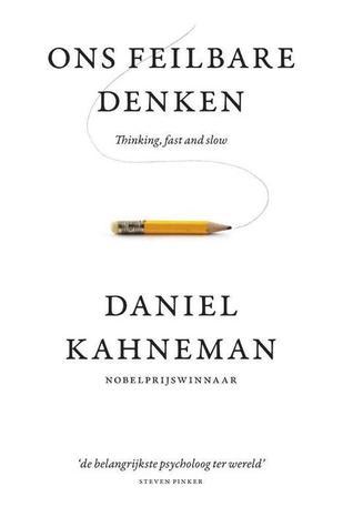 Ons feilbare denken: thinking, fast and slow by Daniel Kahneman