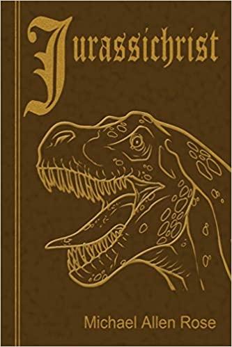 Jurassichrist by Michael Allen Rose