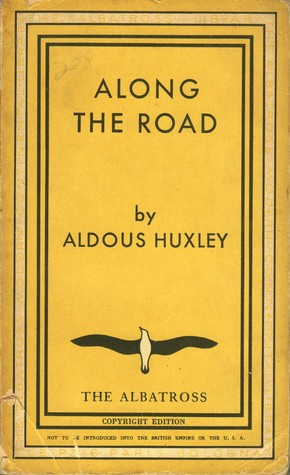 Along The Road; Notes And Essays Of A Tourist by Aldous Huxley