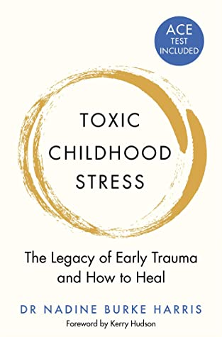 Toxic Childhood Stress: The Legacy of Early Trauma and How to Heal by Kerry Hudson, Nadine Burke Harris