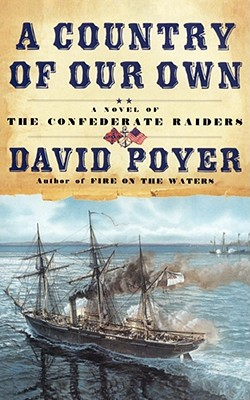A Country of Our Own: A Novel of the Confederate Raiders by David Poyer