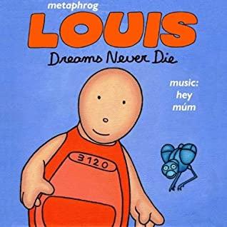 Louis - Dreams Never Die by Metaphrog