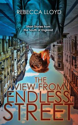 The View from Endless Street by Rebecca Lloyd
