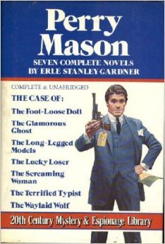 Seven Complete Perry Mason Novels - The Case Of: The Foot-Loose Doll / The Glamorous Ghost / The Long-Legged Models / The Lucky Loser, The Screaming Woman / The Terrified Typist / The Waylaid Wolf by Erle Stanley Gardner