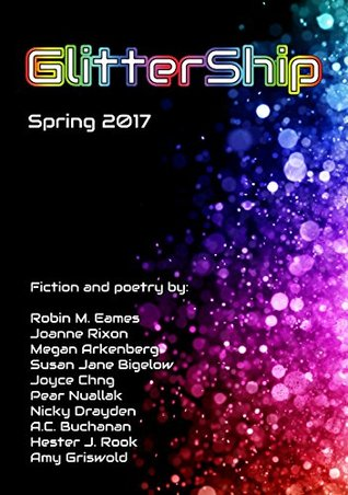 GlitterShip: Spring 2017 by Pear Nuallak, Susan Jane Bigelow, Amy Griswold, Megan Arkenberg, Andi C. Buchanan, Nicky Drayden, Keffy R.M. Kehrli, Robin M. Eames