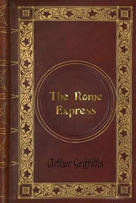 Arthur Griffiths - The Rome Express by Arthur Griffiths