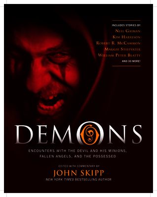 Demons: Encounters with the Devil and His Minions, Fallen Angels, and the Possessed by Various, Robert R. McCammon, Mark Twain, John Skipp, Joe Hill, Kim Harrison, Lauren Kate, William Peter Blatty, Neil Gaiman, Clive Barker, James L. Steele, Maggie Stiefvater