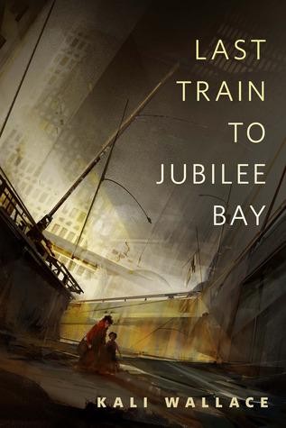 Last Train to Jubilee Bay by Kali Wallace