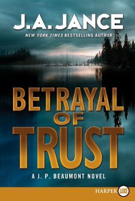Betrayal of Trust: A J. P. Beaumont Novel by J. A. Jance