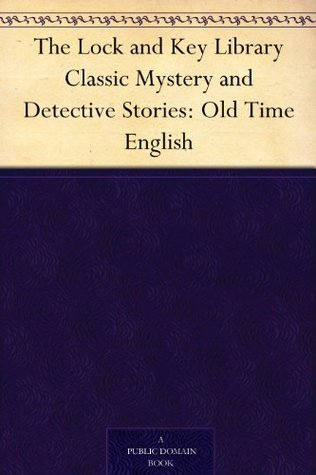 The Lock and Key Library Classic Mystery and Detective Stories: Old Time English by Edward Bulwer-Lytton, William Makepeace Thackeray, Charles Robert Maturin, Julian Hawthorne, Thomas de Quincey, Charles Dickens, Laurence Sterne