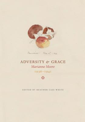 Adversity & Grace: Marianne Moore 1936-1941 by Marianne Moore