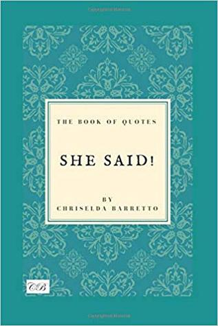 She Said!: The Book of Quotes by Chriselda Barretto