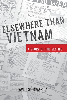 Elsewhere Than Vietnam: A Story of the Sixties by David Schwartz