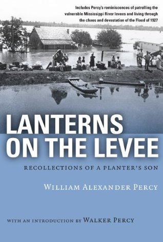 Lanterns on the Levee: Recollections of a Planter's Son by William Alexander Percy, Walker Percy