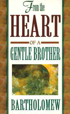 From the Heart of a Gentle Brother by Bartholomew