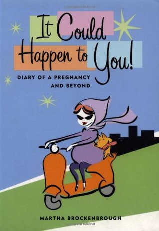 It Could Happen to You: Diary of a Pregnancy and Beyond by Martha Brockenbrough
