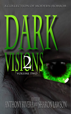 Dark Visions: A Collection of Modern Horror, Volume Two by Sharon Lawson, Trent Zelazny, Jane Brooks, Anthony Rivera