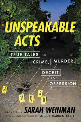 Unspeakable Acts: True Tales of Crime, Murder, Deceit, and Obsession by Sarah Weinman, Patrick Radden Keefe