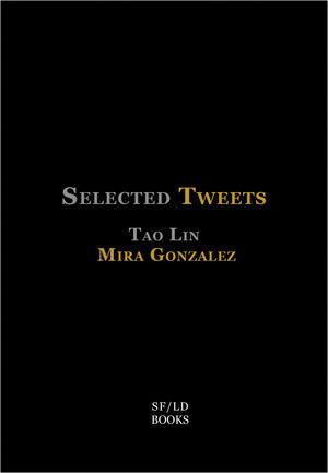 Selected Tweets by Mira González, Tao Lin